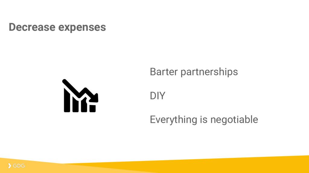 Decrease expenses Barter partnerships DIY Every...