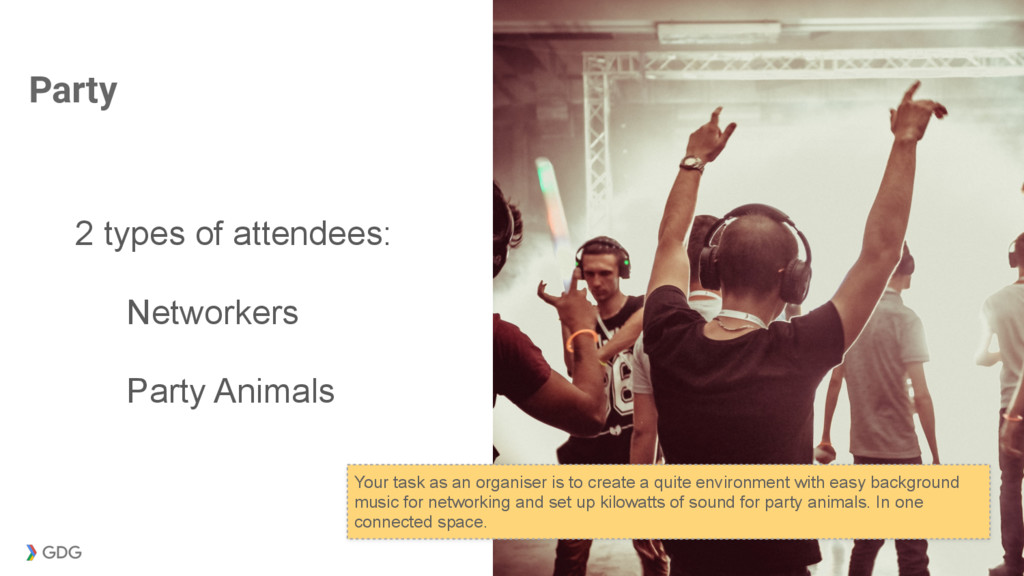 Party 2 types of attendees: Networkers Party An...