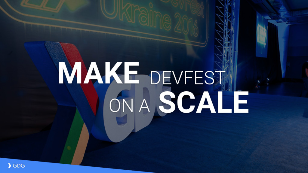 MAKE DEVFEST SCALE ON A