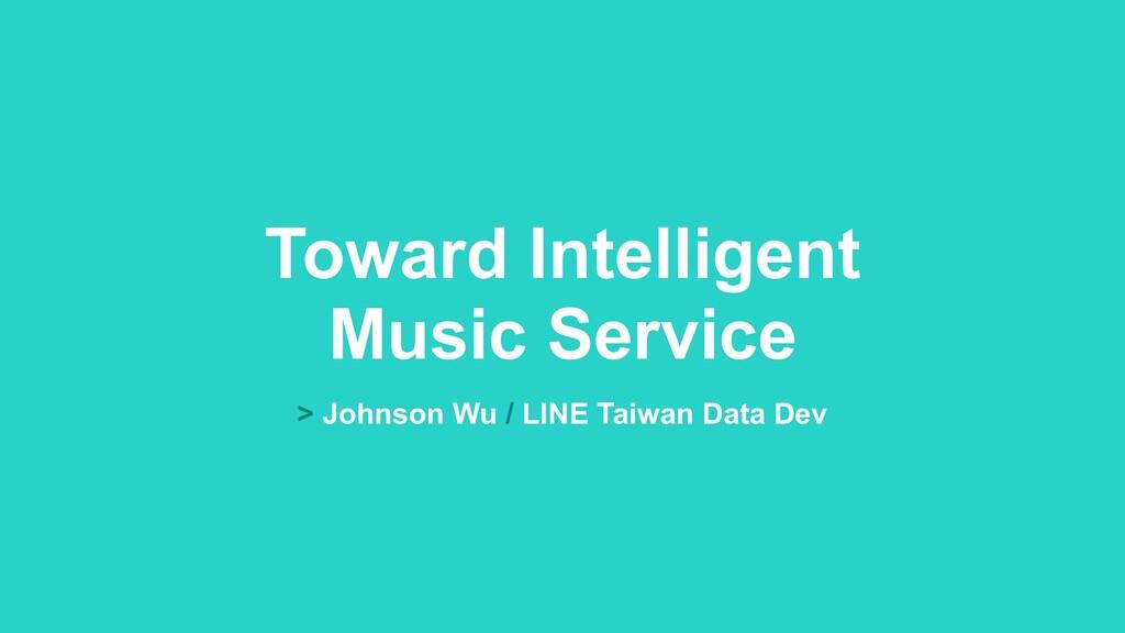 Toward Intelligent  Music Service > Johnson Wu...