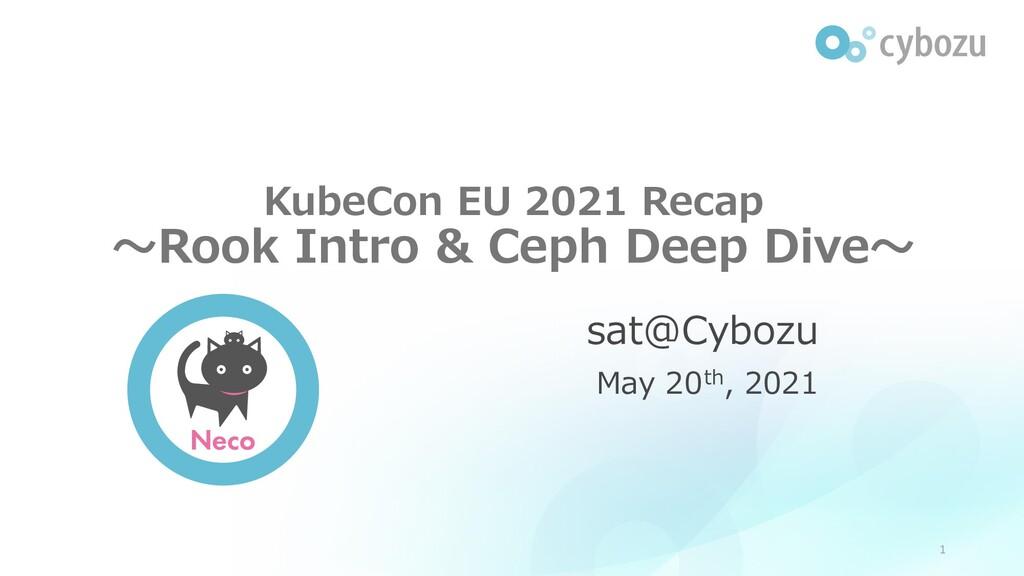 Slide Top: Kube Con EU 2021 recap ~Rook Intro & Ceph Deep Dive~