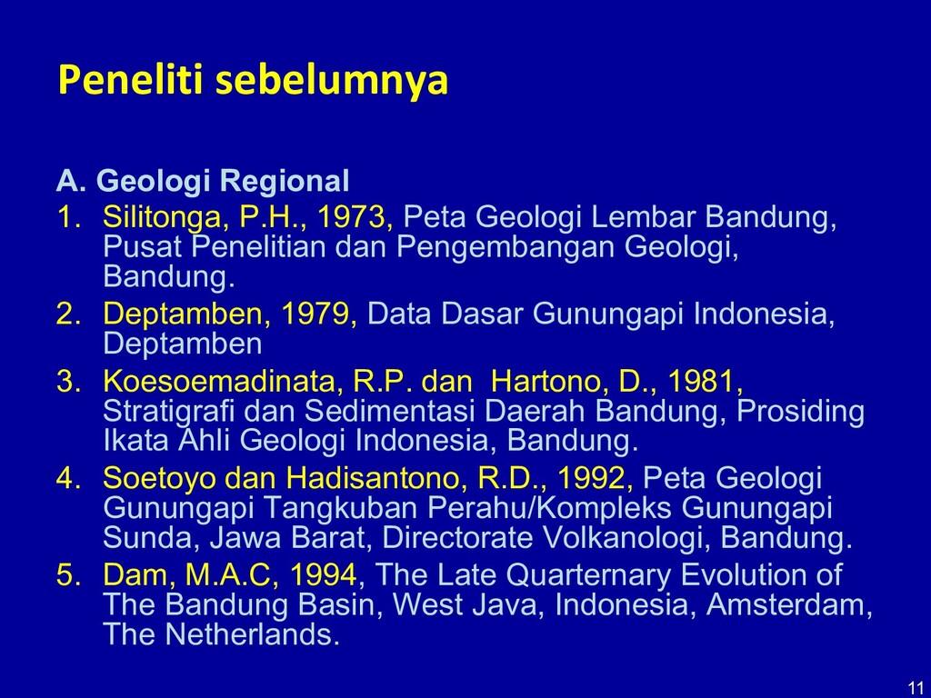 11 Peneliti sebelumnya A. Geologi Regional 1. S...