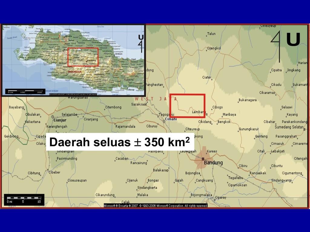 Daerah seluas ± 350 km2