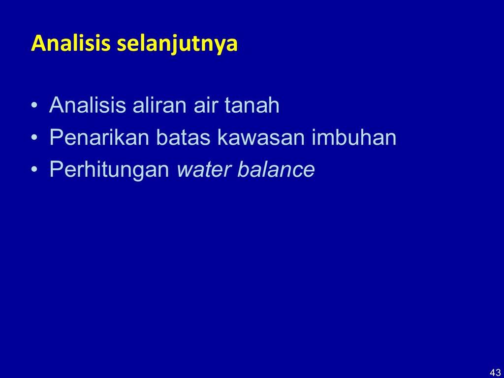 Analisis selanjutnya • Analisis aliran air tana...
