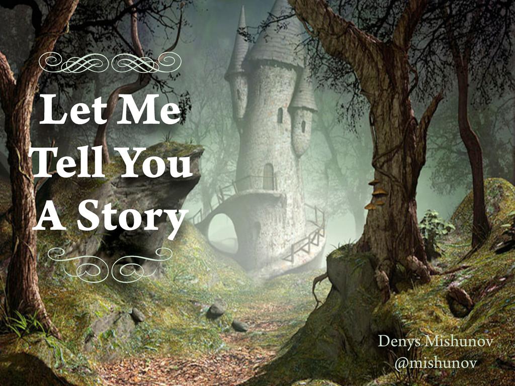ef Let Me Tell You A Story ab Denys Mishunov @m...