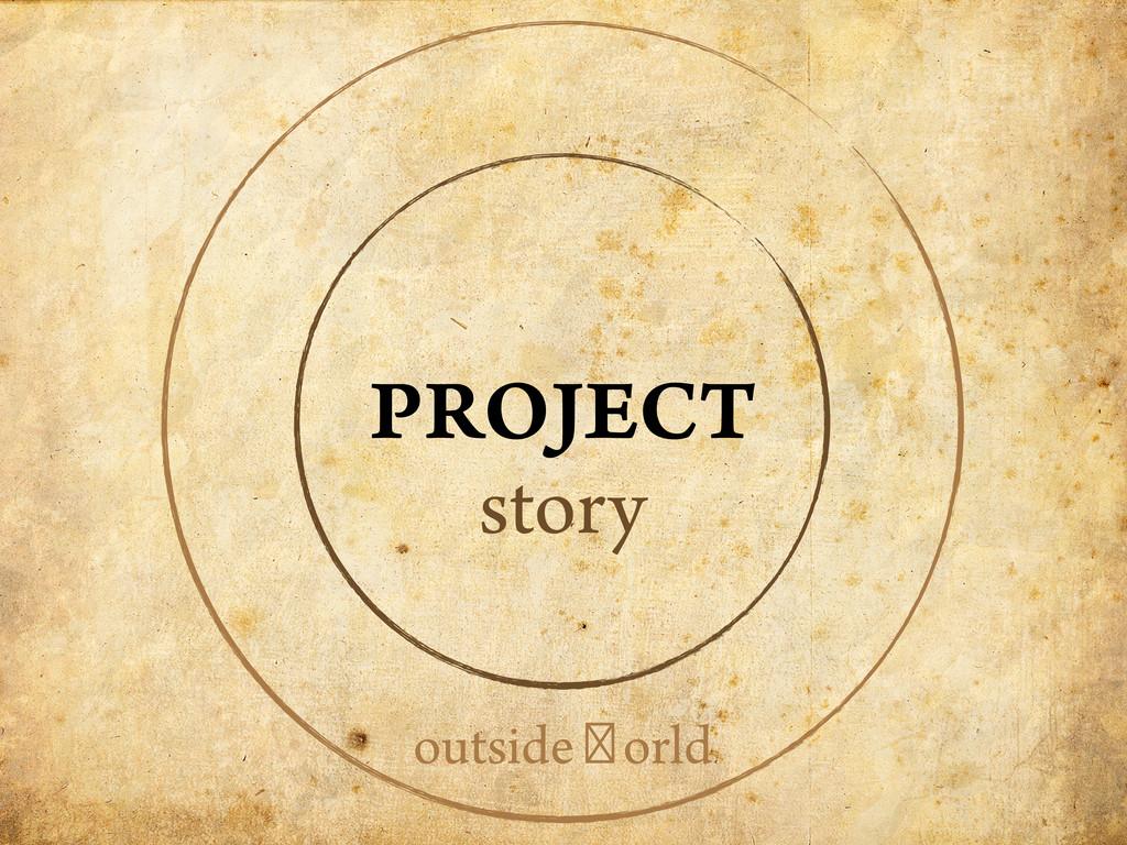 PROJECT story outside world