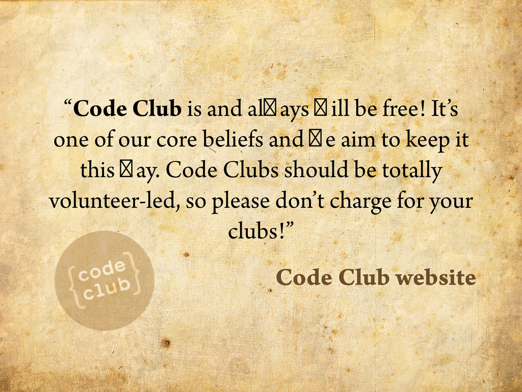 """""""Code Club is and always will be free! It's one..."""