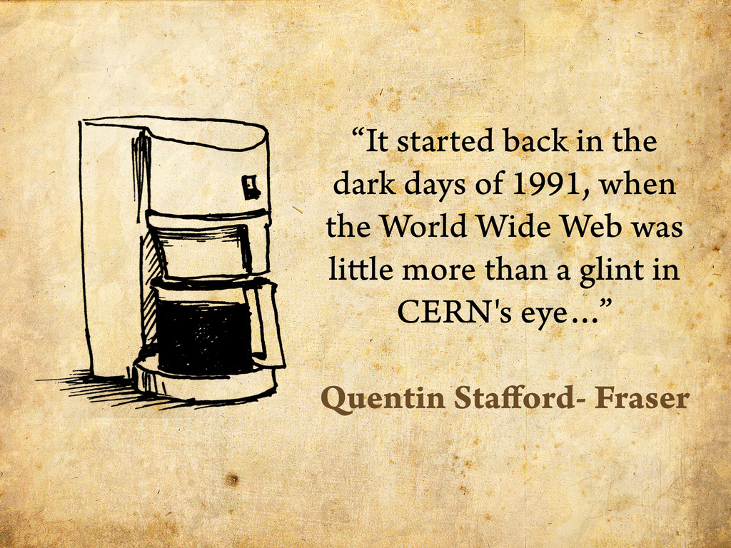 """""""It started back in the dark days of 1991, when..."""