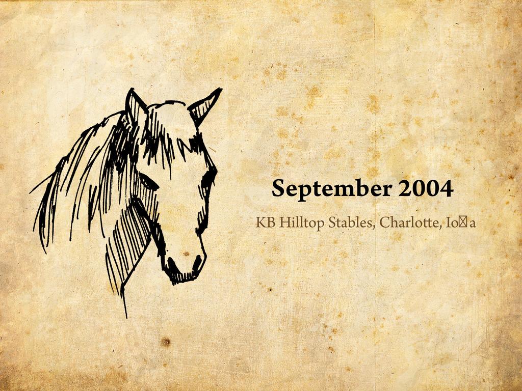 September 2004 KB Hilltop Stables, Charlo e, Io...