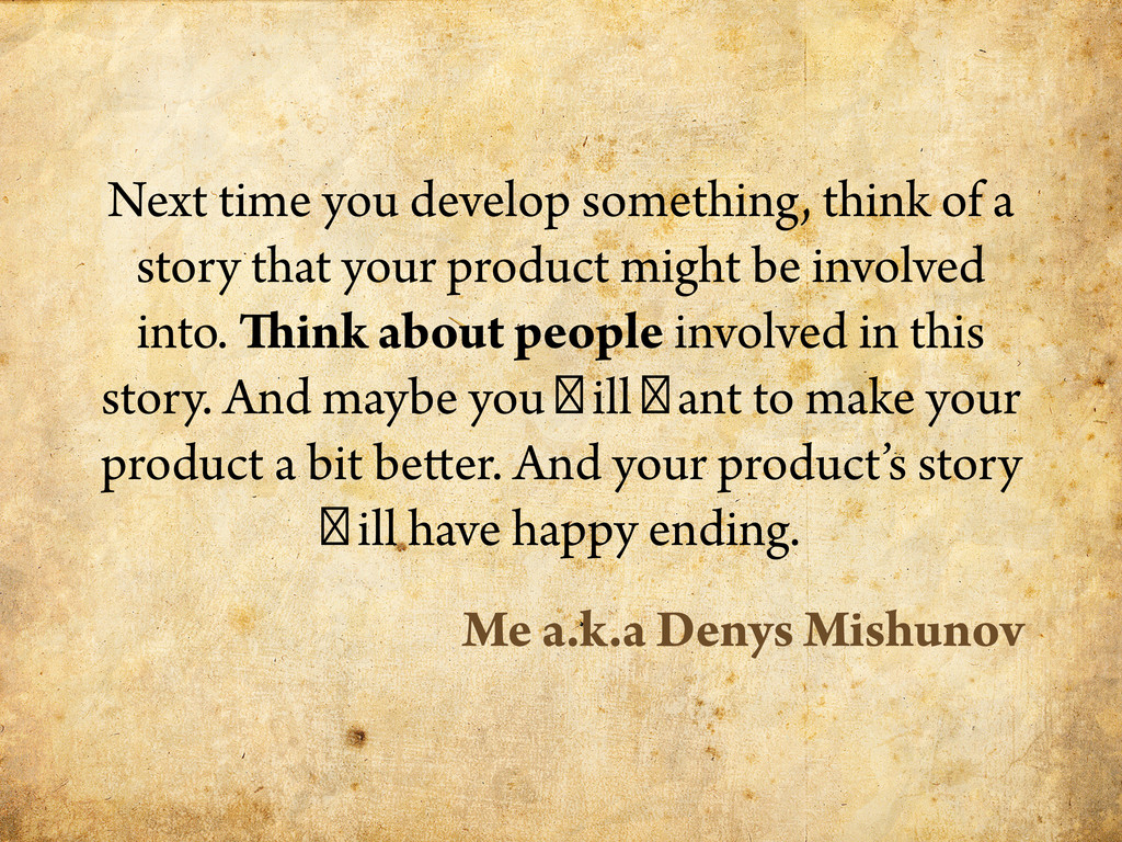 Next time you develop something, think of a sto...