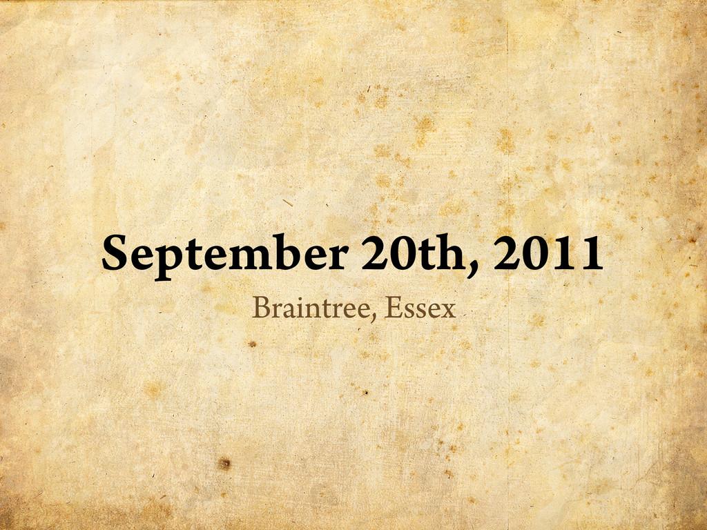 September 20th, 2011 Braintree, Essex