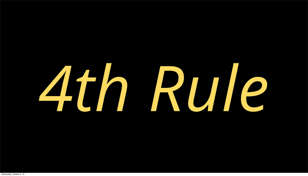 4th Rule Wednesday, October 2, 13