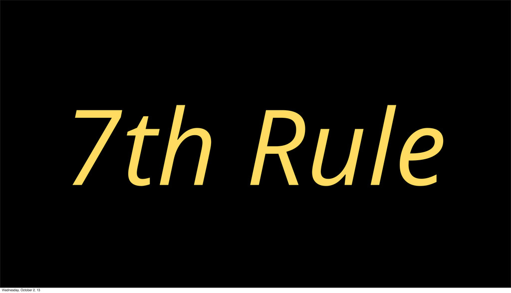 7th Rule Wednesday, October 2, 13