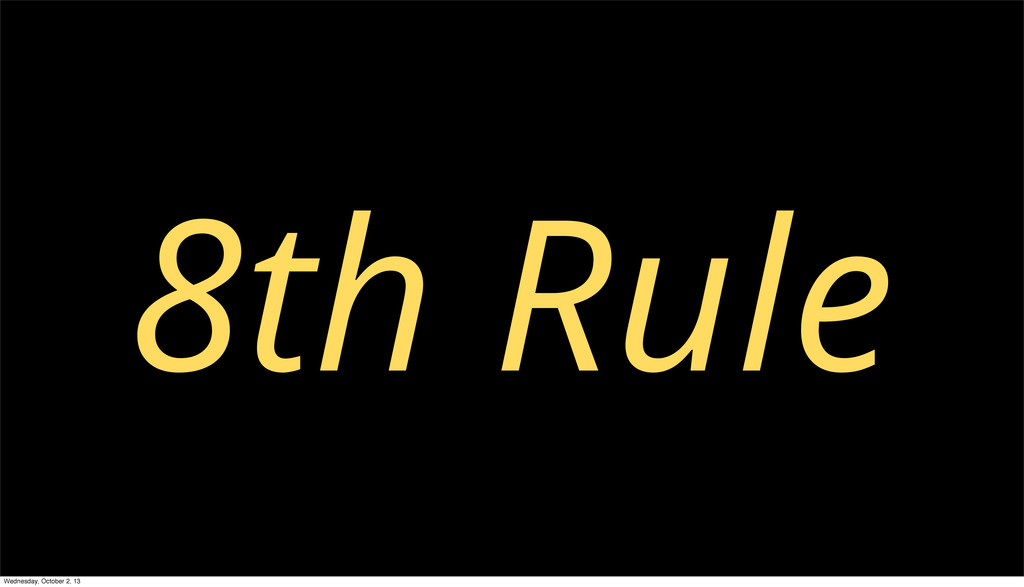 8th Rule Wednesday, October 2, 13
