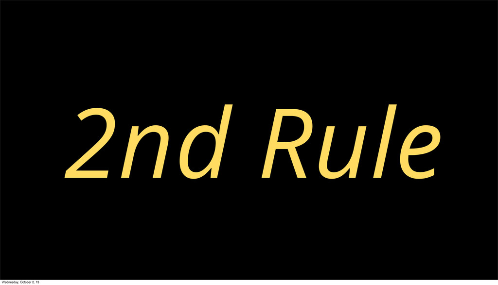 2nd Rule Wednesday, October 2, 13