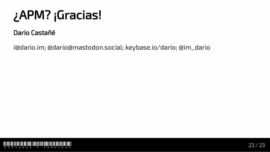 ¿APM? ¡Gracias! Dario Castañé i@dario.im; @dari...