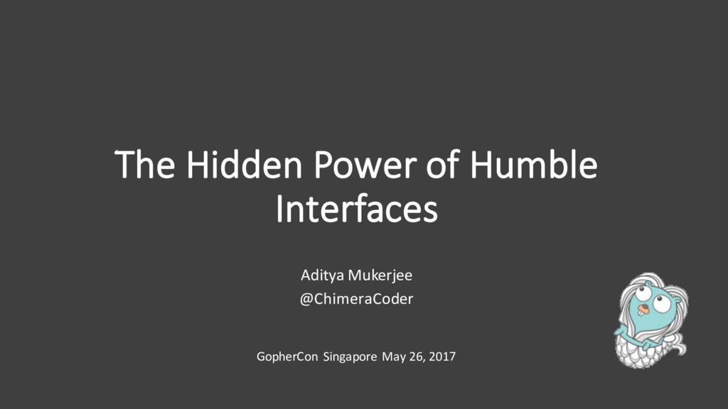 The Hidden Power of Humble Interfaces Aditya Mu...