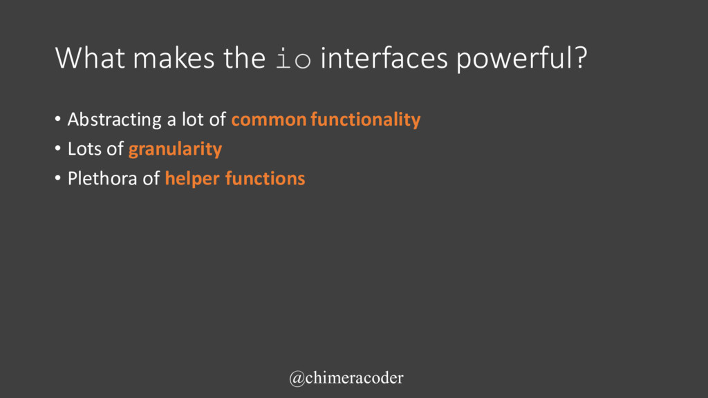 What makes the io interfaces powerful? • Abstra...