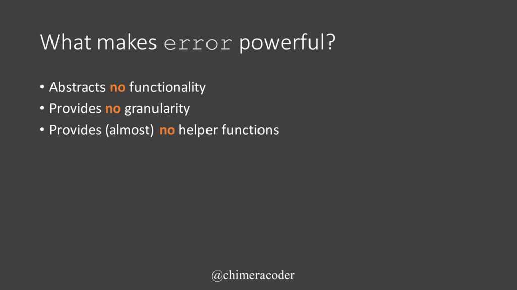 What makes error powerful? • Abstracts no funct...