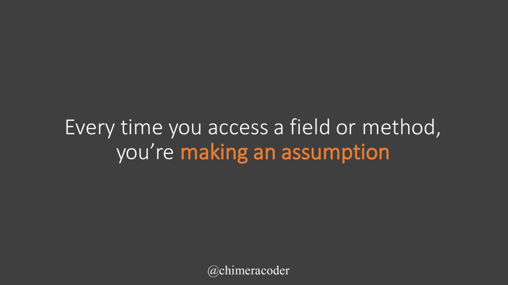 Every time you access a field or method, you're...