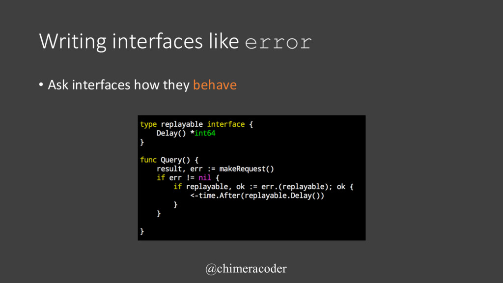 Writing interfaces like error • Ask interfaces ...