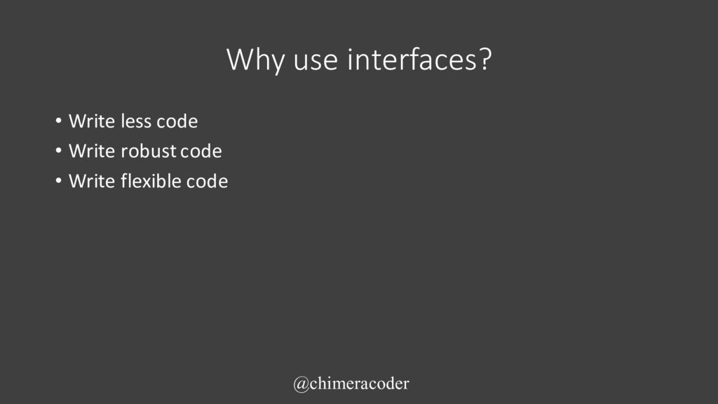 Why use interfaces? • Write less code • Write r...