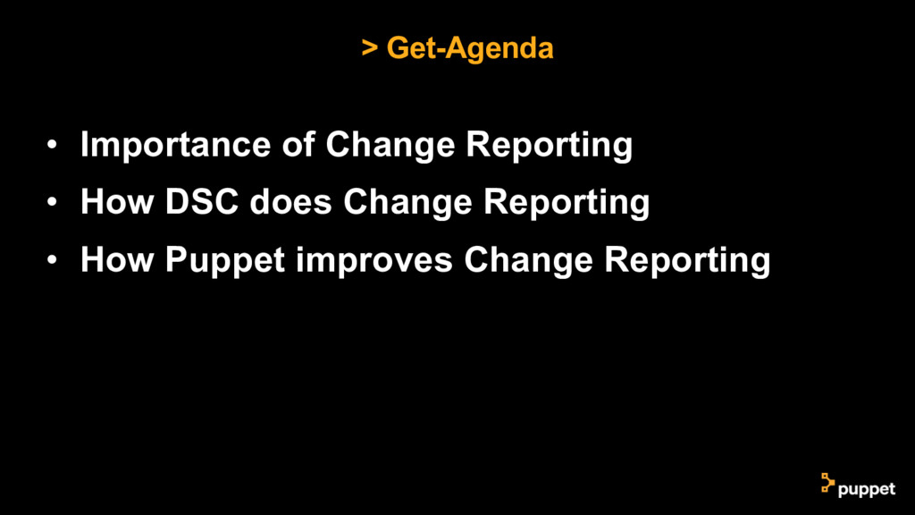 > Get-Agenda • Importance of Change Reporting •...