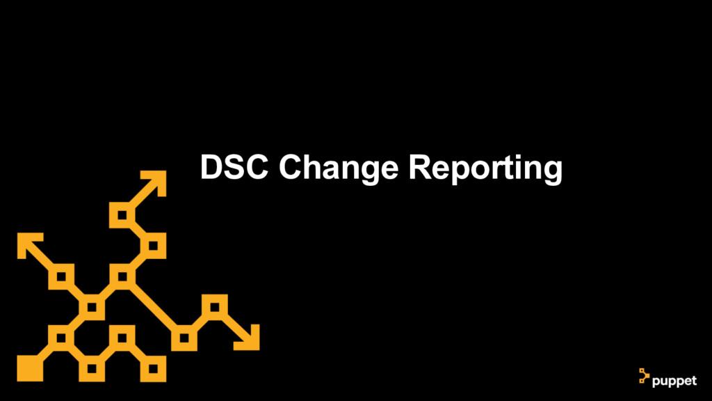 DSC Change Reporting