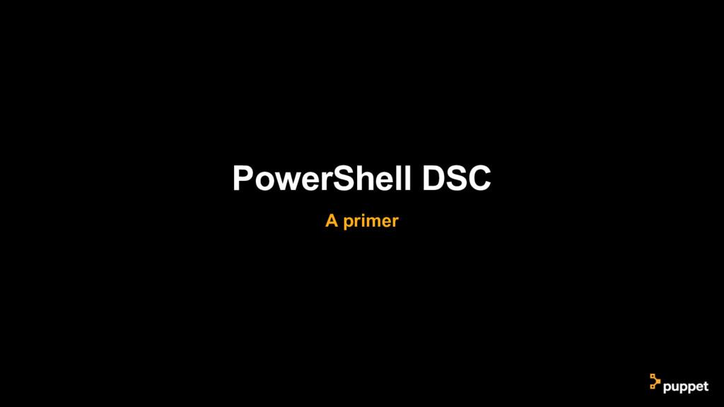 PowerShell DSC A primer