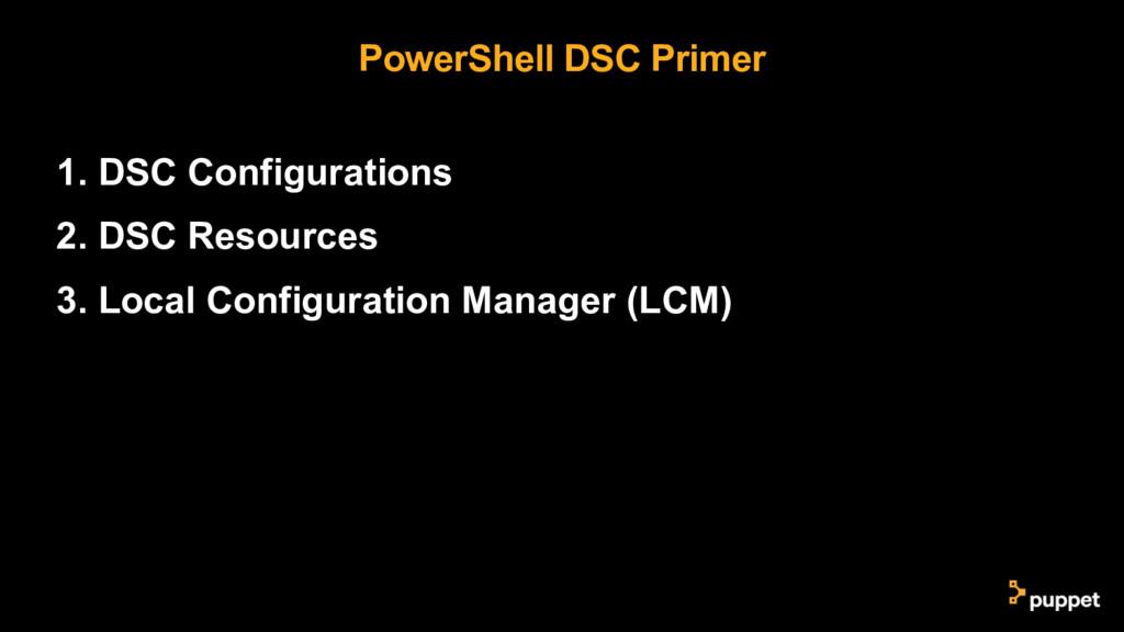 PowerShell DSC Primer 1. DSC Configurations 2. ...