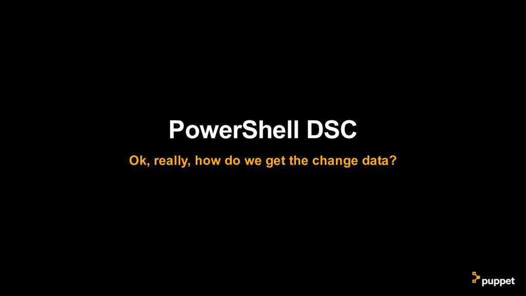 PowerShell DSC Ok, really, how do we get the ch...