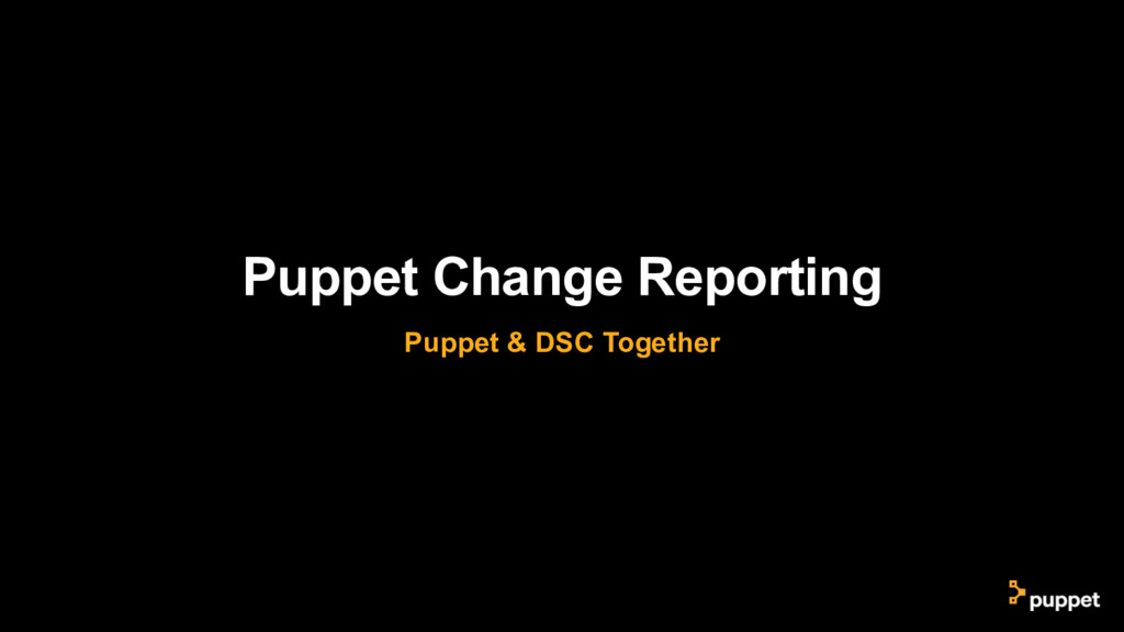 Puppet Change Reporting Puppet & DSC Together