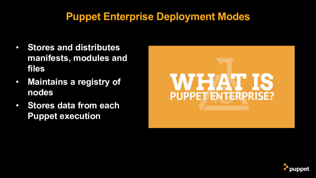 Puppet Enterprise Deployment Modes • Stores and...