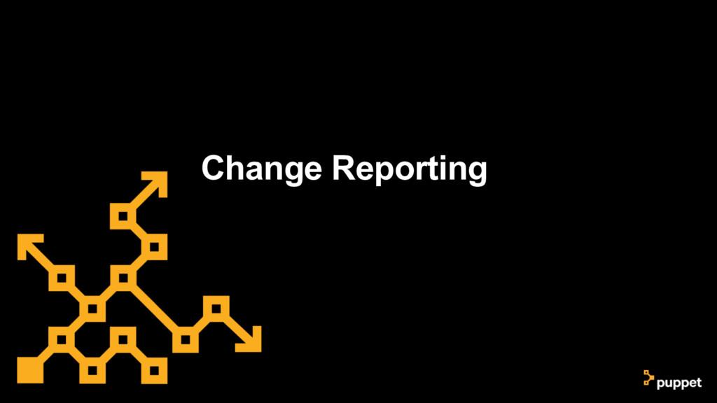 Change Reporting