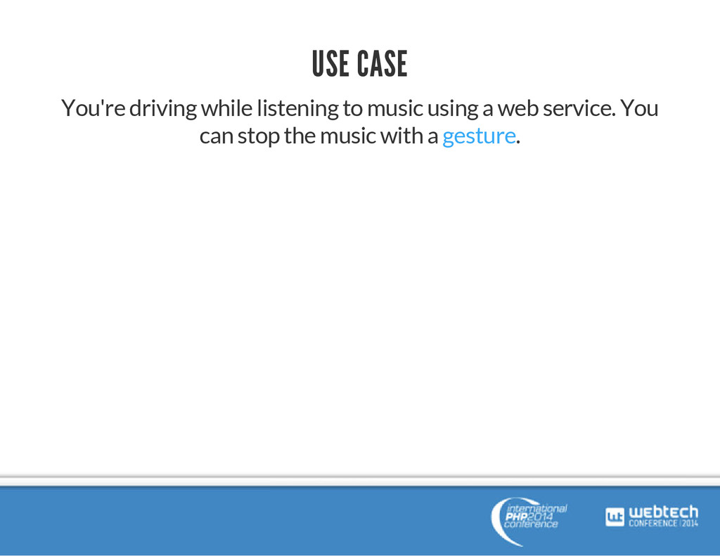 USE CASE You're driving while listening to musi...