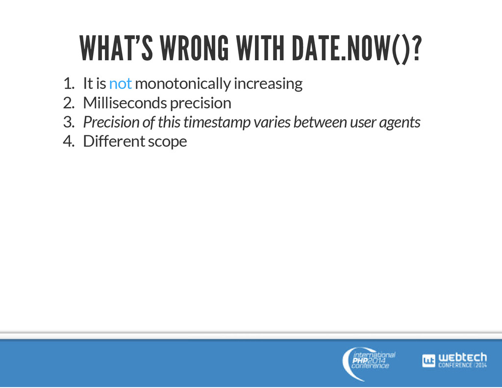 WHAT'S WRONG WITH DATE.NOW()? 1. It is not mono...