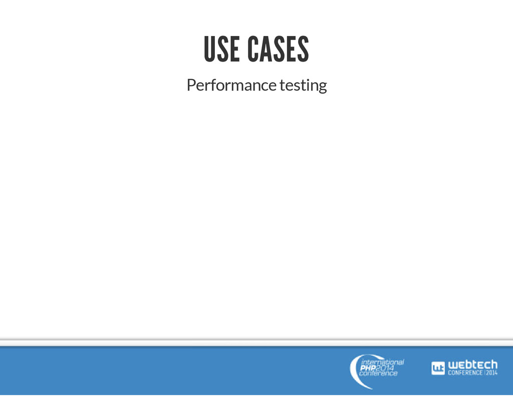 USE CASES Performance testing
