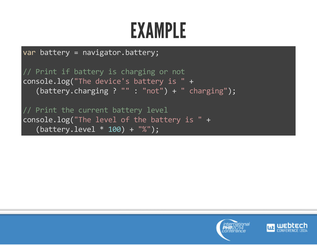 EXAMPLE var battery = navigator.battery; // Pri...