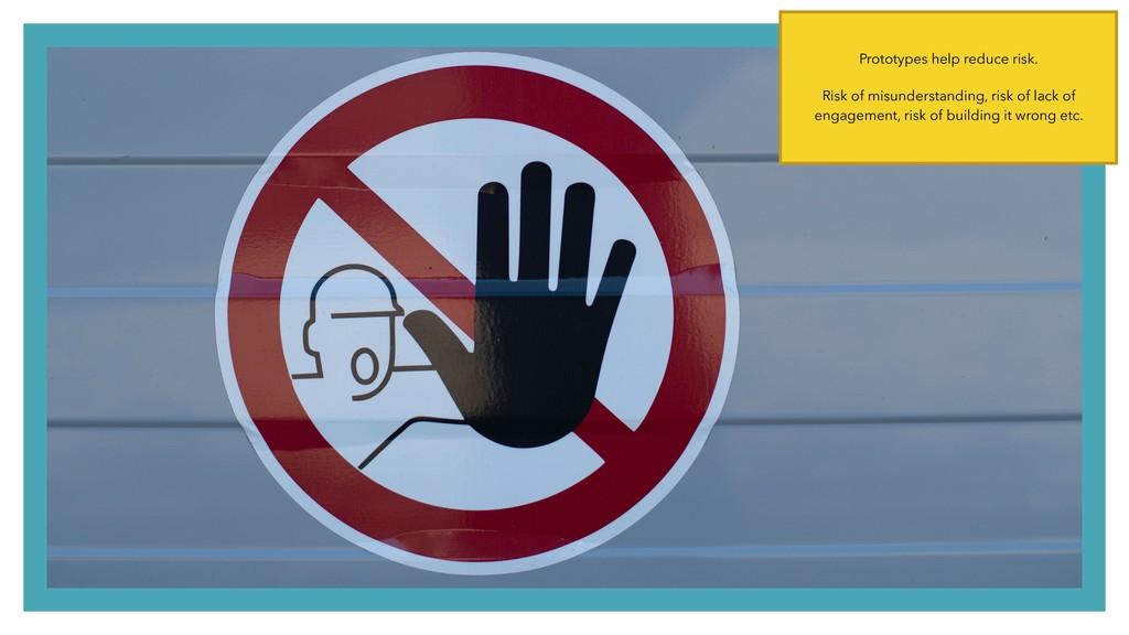 REDUCE RISK Prototypes help reduce risk. Risk o...