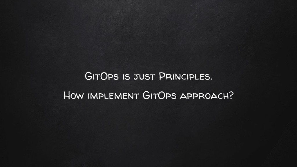 GitOps is just Principles. How implement GitOps...