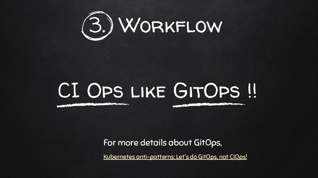 CI Ops like GitOps !! 3. Workflow For more deta...
