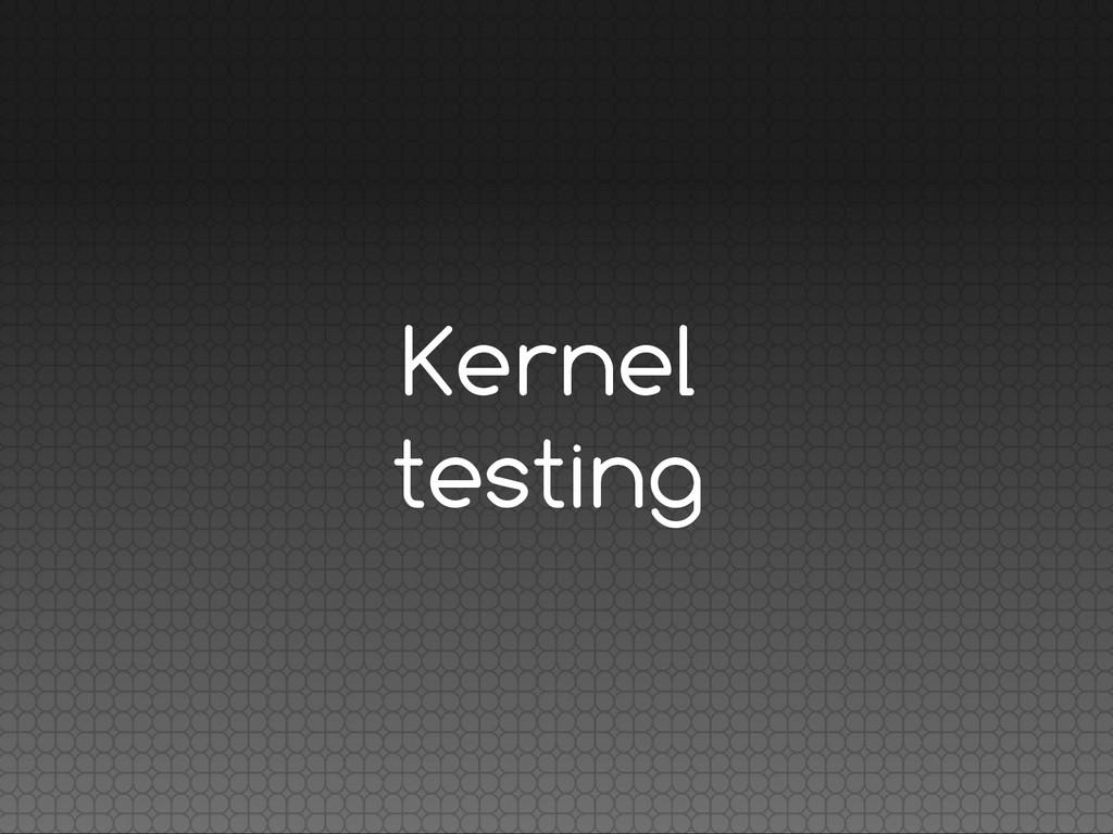 Kernel testing
