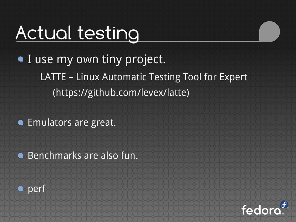 Actual testing I use my own tiny project. LATTE...
