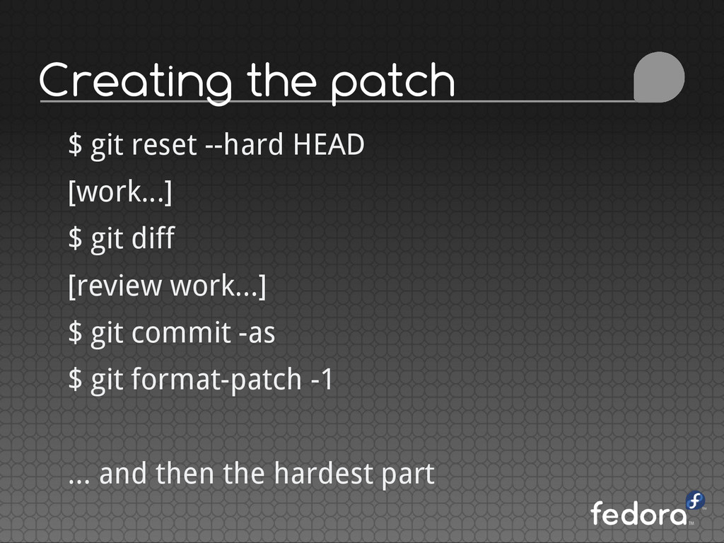 Creating the patch $ git reset --hard HEAD [wor...
