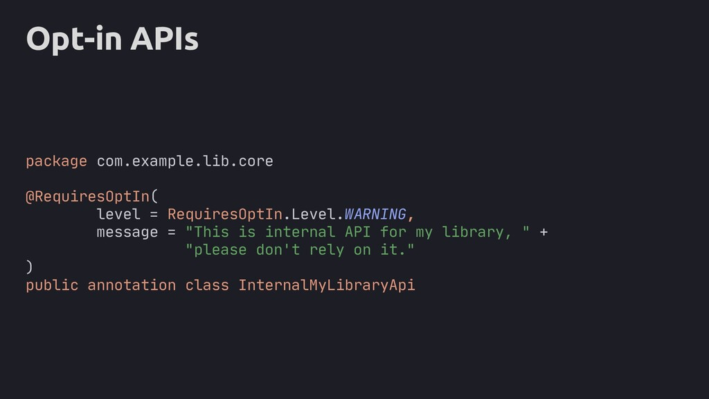 Opt-in APIs package com.example.lib.core @Requi...