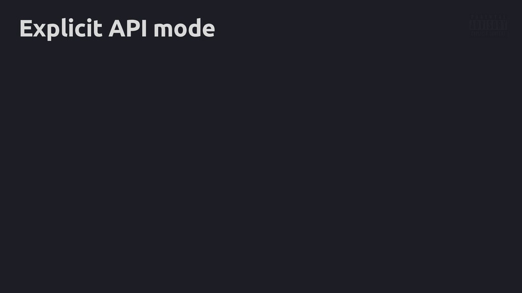 Explicit API mode