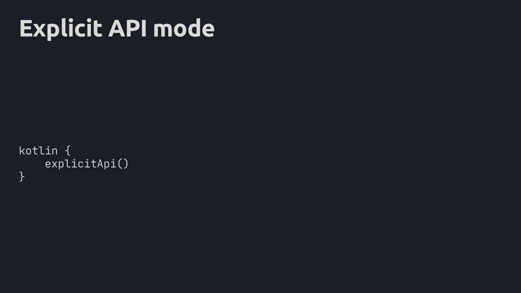 Explicit API mode kotlin { explicitApi() }