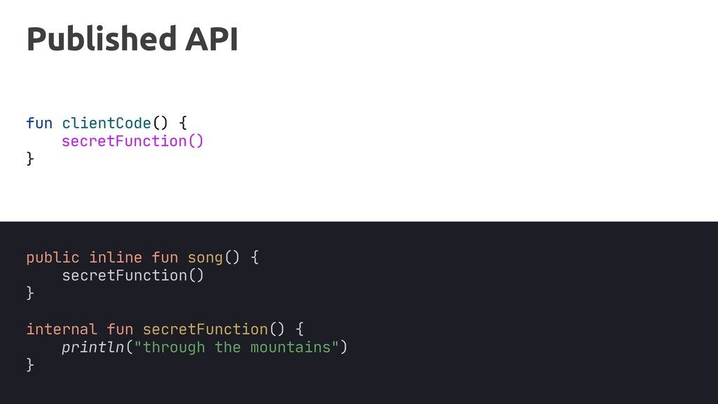 Published API public inline fun song() { secret...