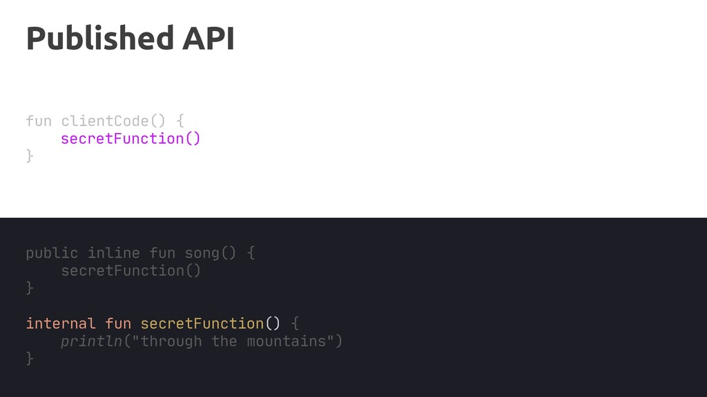 Published API fun clientCode() { } secretFuncti...