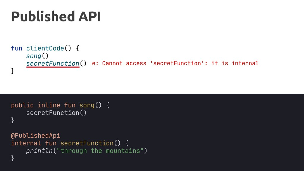 Published API fun clientCode() { song() secretF...